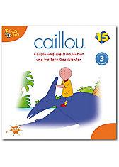 CD Caillou 15 - und die Dinosaurier und weitere Geschichten