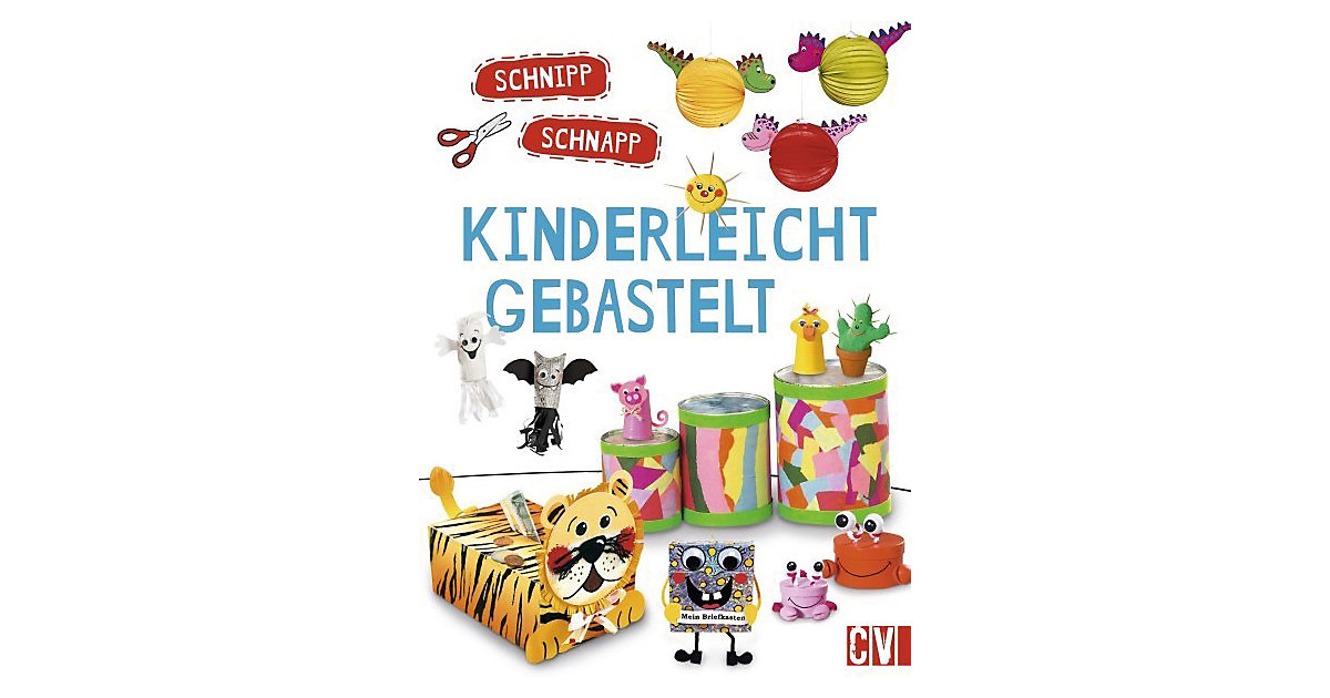 Schnipp Schnapp: Kinderleicht gebastelt