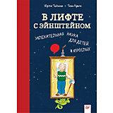 В лифте с Эйнштейном. Увлекательная наука для детей и взрослых 8+ Увлекательная наука для детей и взрослых