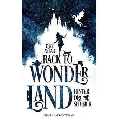 Back to Wonderland: Hinter dem Schleier, Band 1