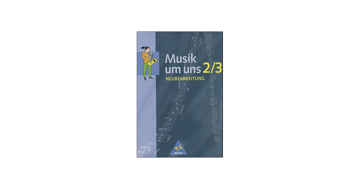 Musik um uns, Neubearbeitung: Klassen 7 bis 10 ...