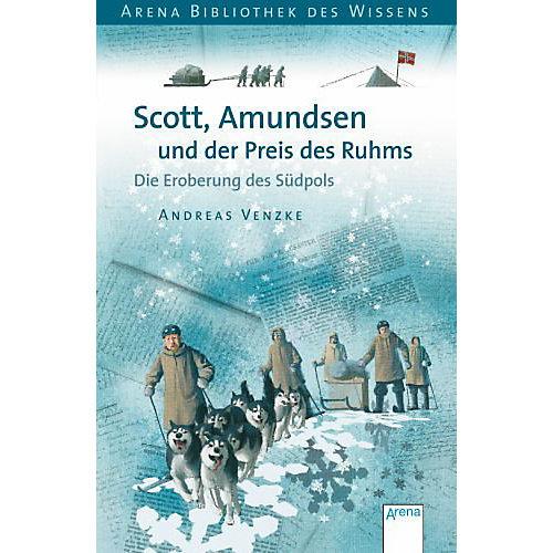 Arena Verlag Bibliothek des Wissens: Scott, Amundsen und der Preis Ruhms - broschei