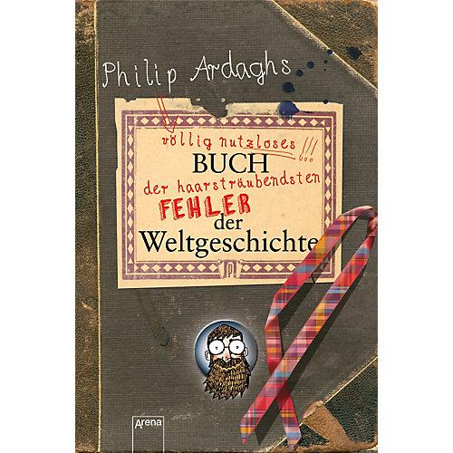 Arena Verlag Philip Ardaghs völlig nutzloses Buch der haarsträubendsten Fehler Weltgeschichte - broschei