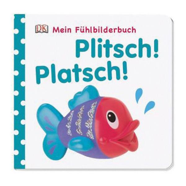 Mein Fühlbilderbuch: Plitsch! Kindersley Platsch!, Dorling Kindersley Plitsch! Verlag ec3b0c