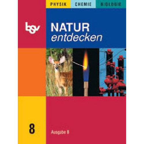 Oldenburg Schulbuchverlag Natur entdecken, Neue Ausgabe B, Bayern: 8. Jahrgangsstufe [Att8:BandNrText: 4028]