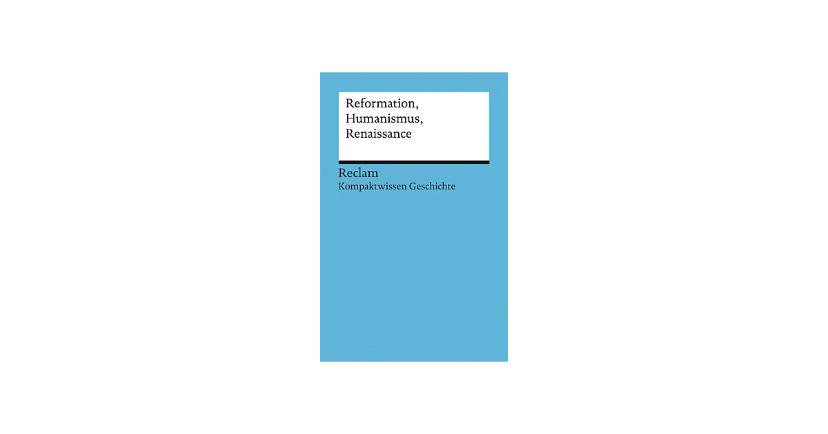 Reformation, Humanismus, Renaissance