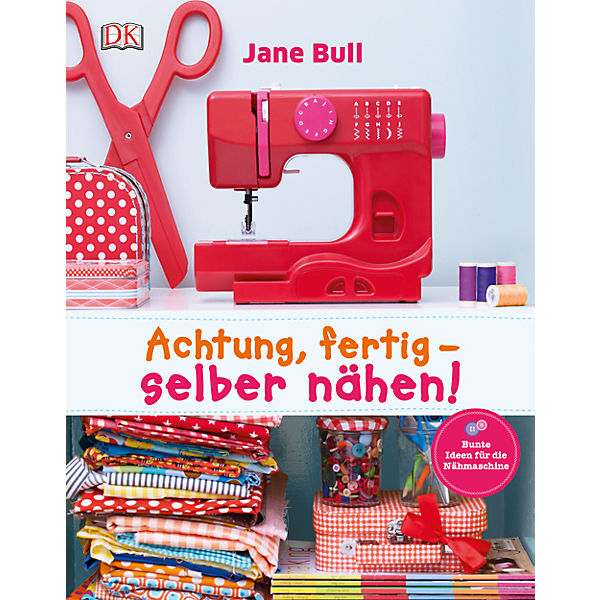 Achtung, fertig - selber nähen!, Jane Bull | myToys