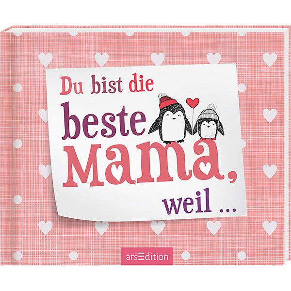 Du bist die beste Mama, weil, arsEdition Verlag | myToys