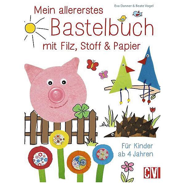 Mein allererstes Bastelbuch mit Filz, Stoff & Papier, Eva Danner ...